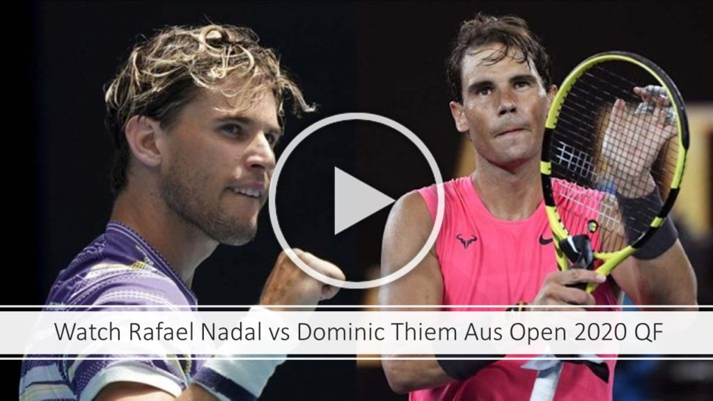 Rafael Nadal vs Dominic Thiem Aus Open 2020 Quarter Final