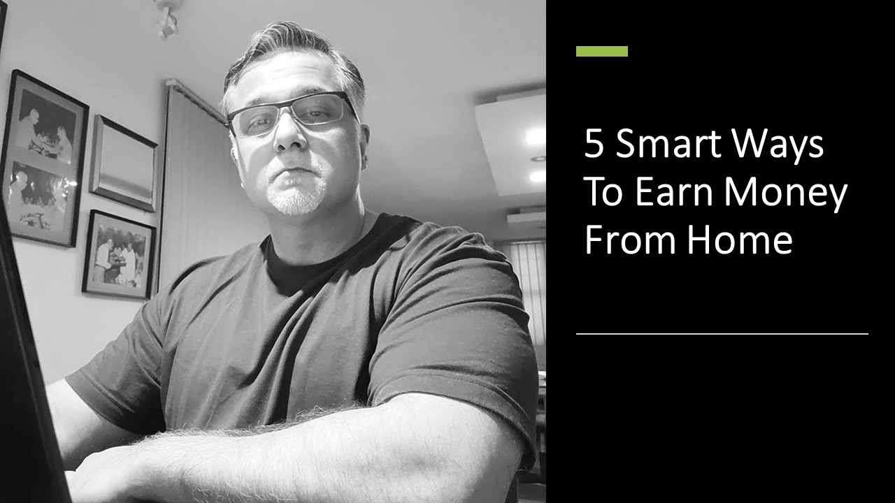 5 Smart Ways To Earn Money From Home