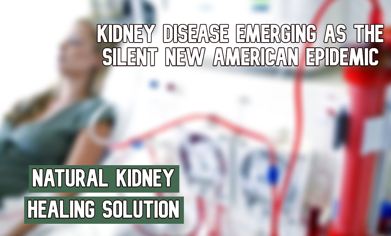 Kidney Disease Emerging as the Silent New American Epidemic